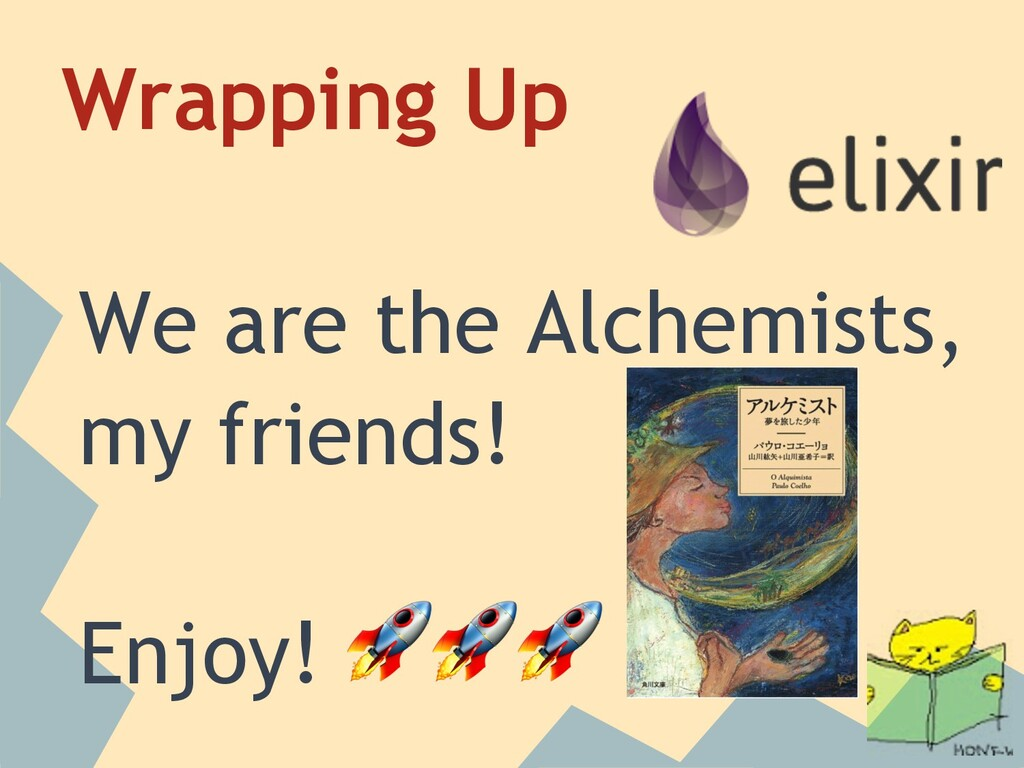 Wrapping Up We are the Alchemists, my friends! ...