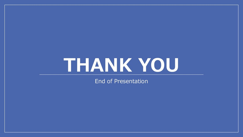 THANK YOU End of Presentation