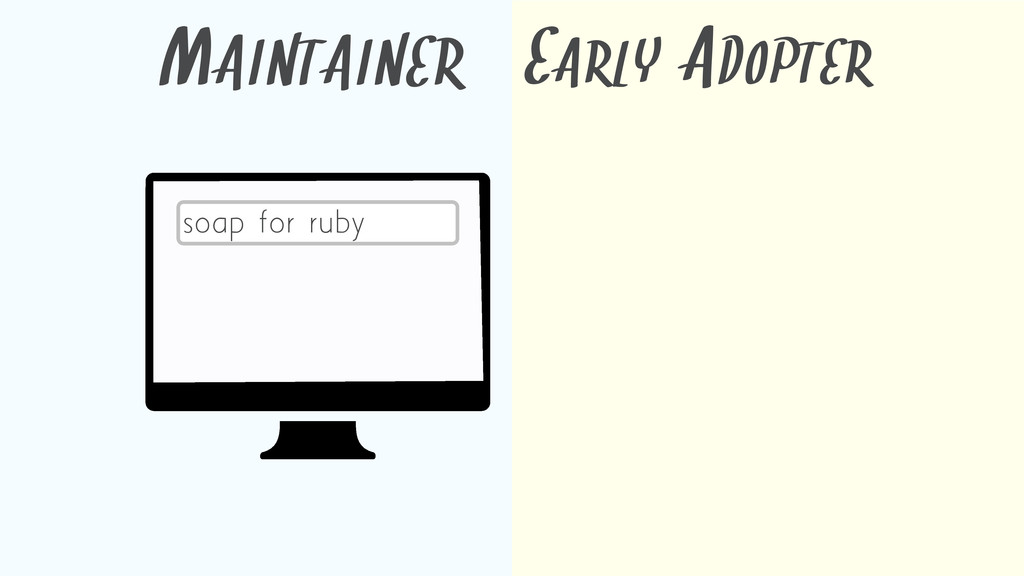 MAINTAINER EARLY ADOPTER soap for ruby