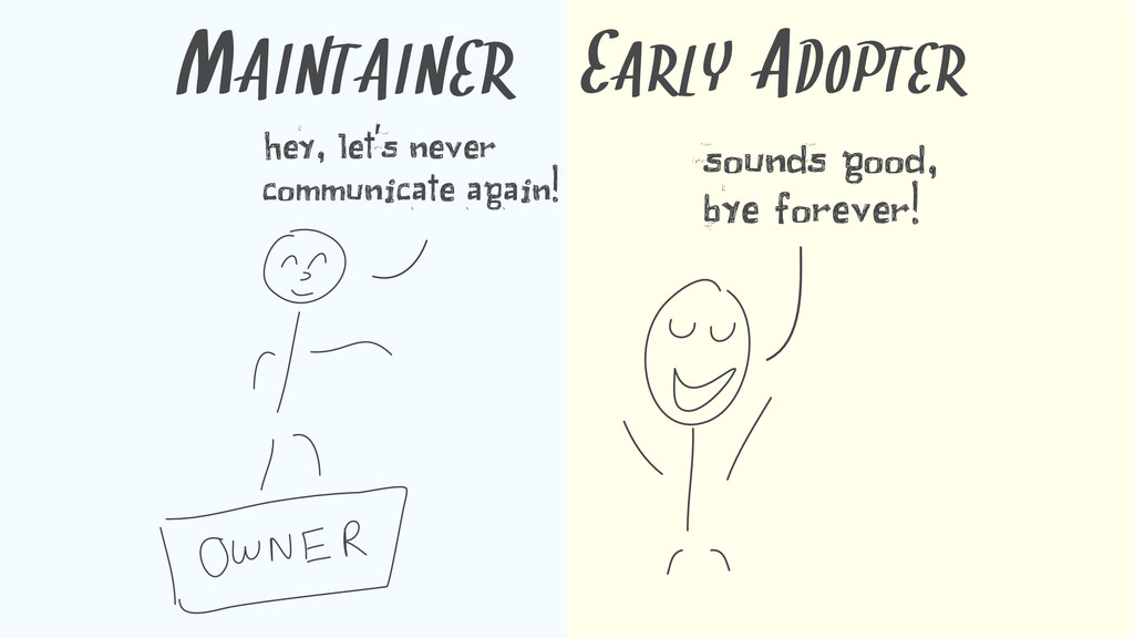 MAINTAINER hey, let's never communicate again! ...