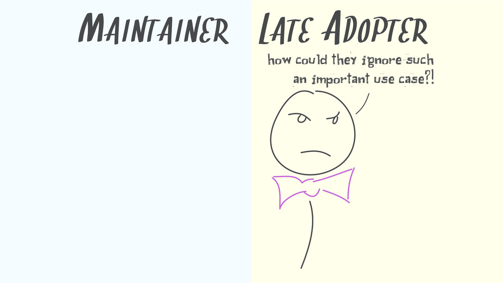 MAINTAINER LATE ADOPTER how could they ignore s...
