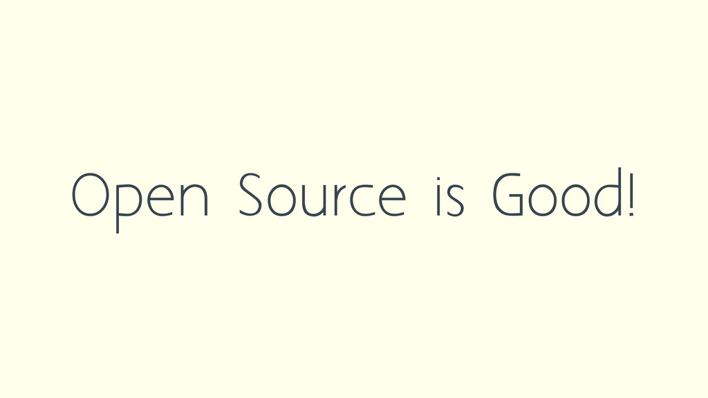 Open Source is Good!