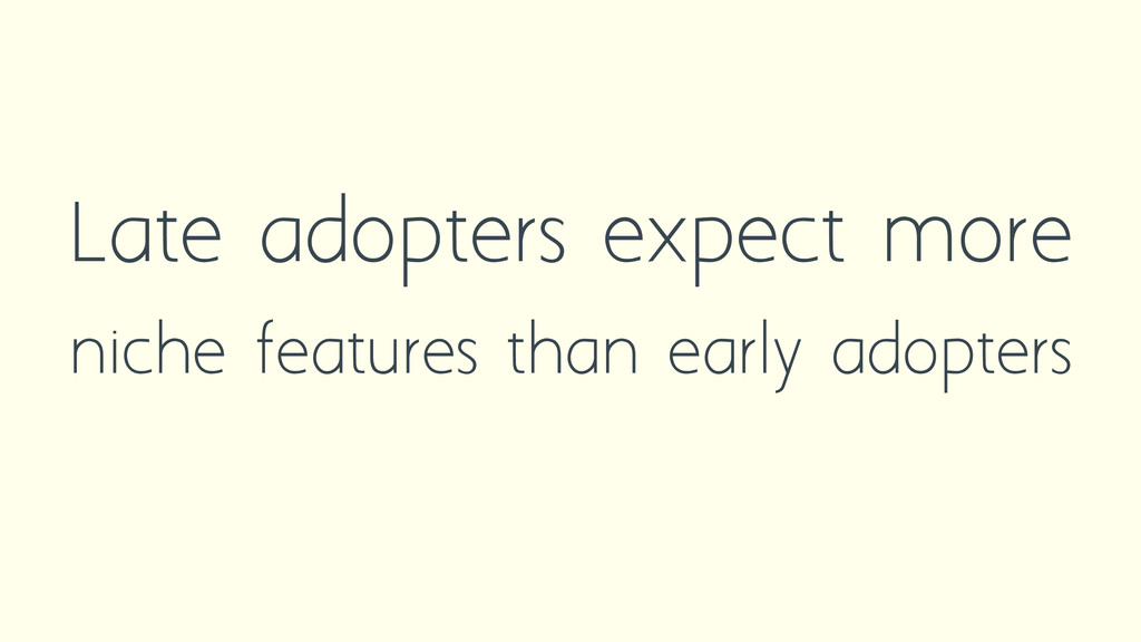 Late adopters expect more niche features than e...