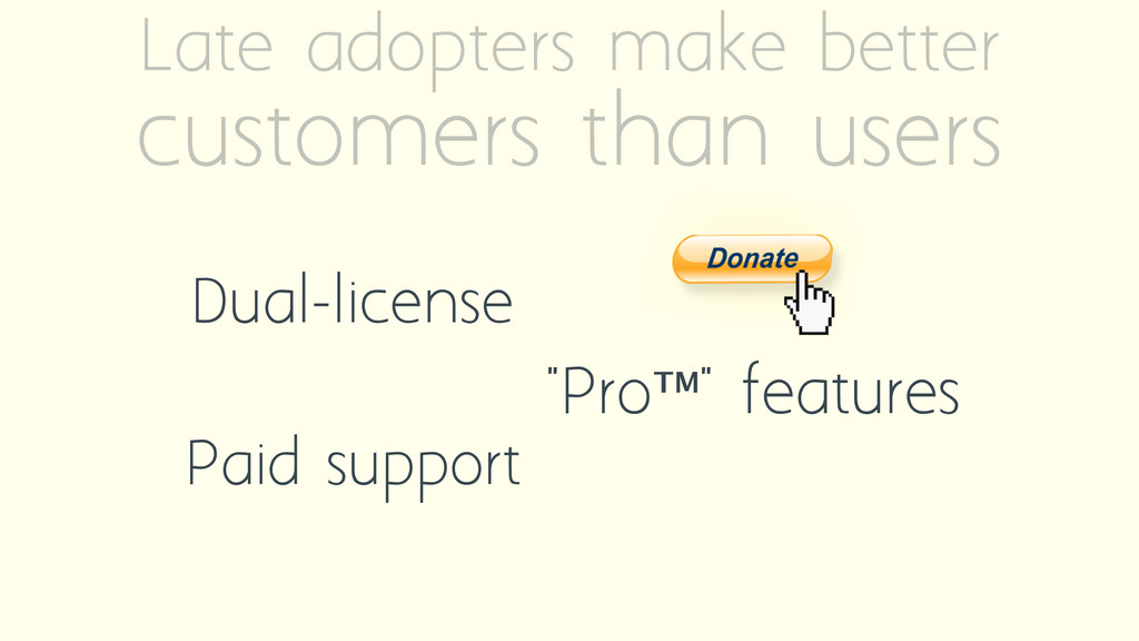 Late adopters make better customers than users ...