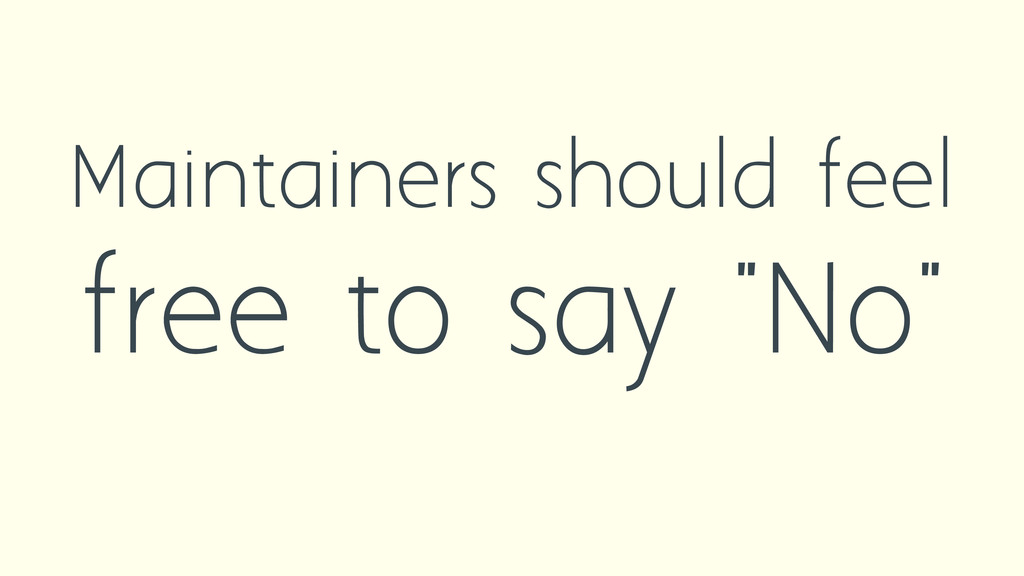 "Maintainers should feel free to say ""No"""