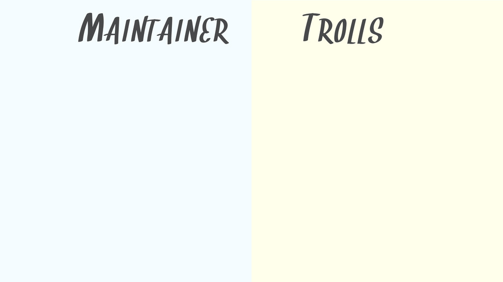 MAINTAINER TROLLS