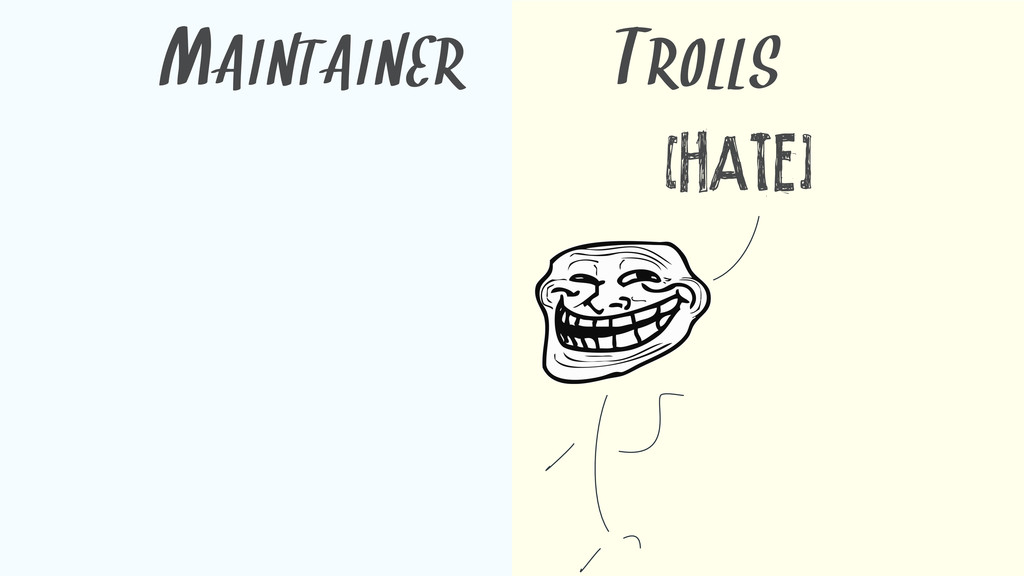 [HATE] MAINTAINER TROLLS