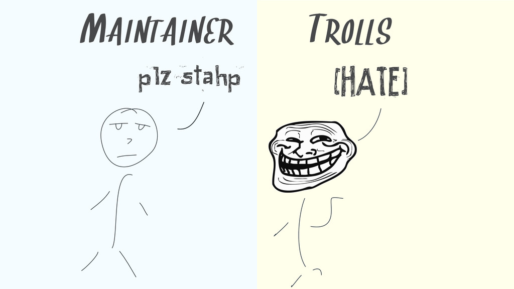 plz stahp [HATE] MAINTAINER TROLLS