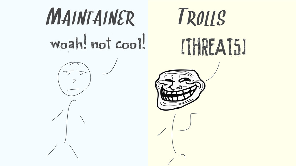 woah! not cool! [THREATS] MAINTAINER TROLLS