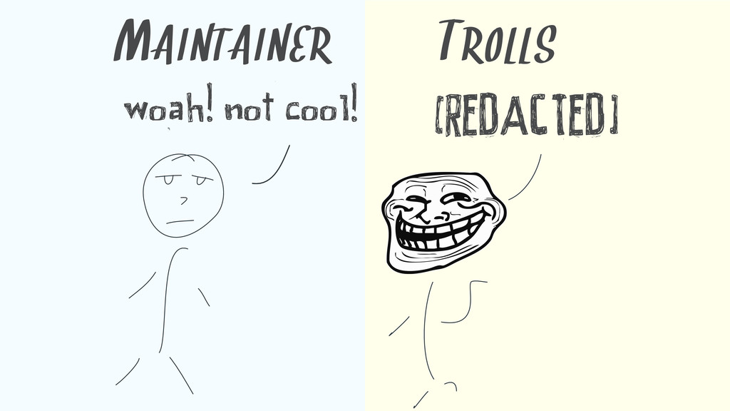woah! not cool! [REDACTED] MAINTAINER TROLLS