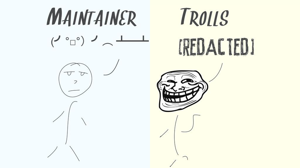 (›°□°ʣ›ớ ᵲᴸᵲ [REDACTED] MAINTAINER TROLLS
