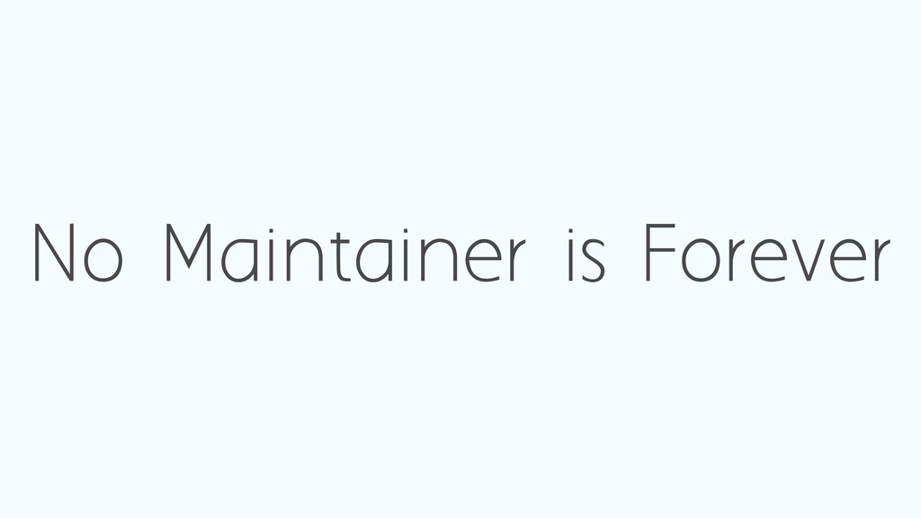No Maintainer is Forever