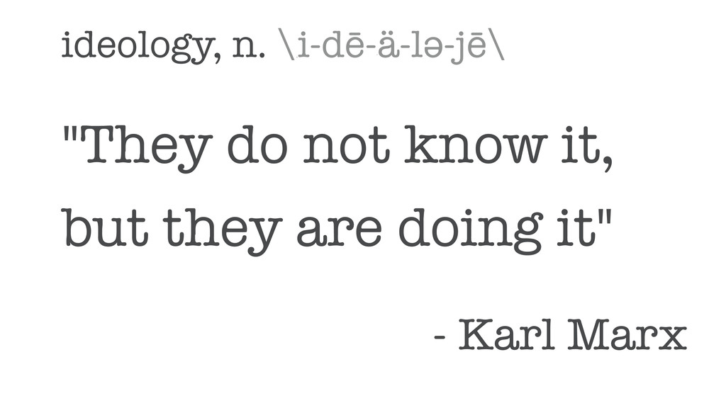 "ideology, n. \ ˌˌ i-dē- ˈ ä-lƧ-jē\ ""They do not..."