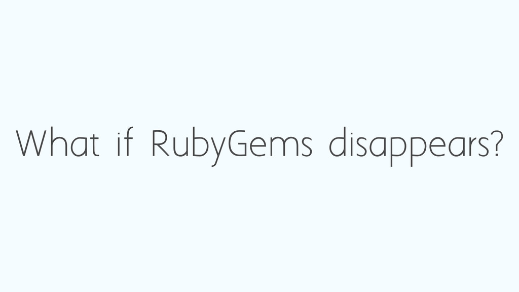 What if RubyGems disappears?