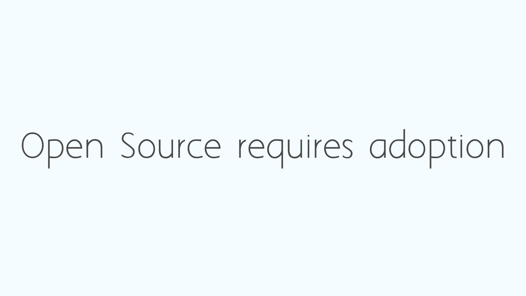 Open Source requires adoption