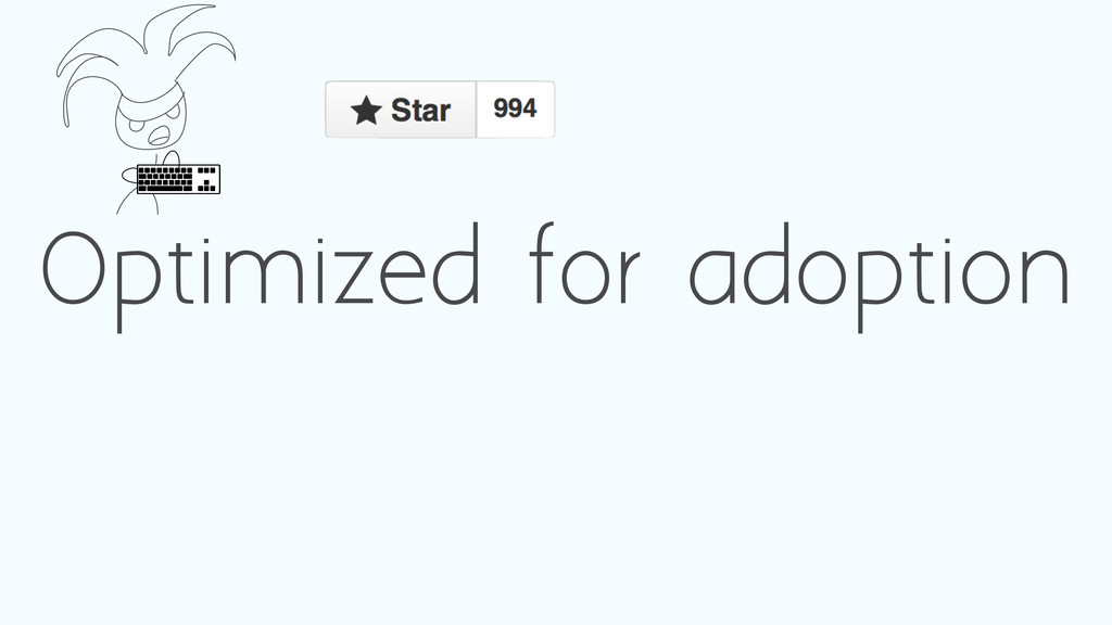 Optimized for adoption