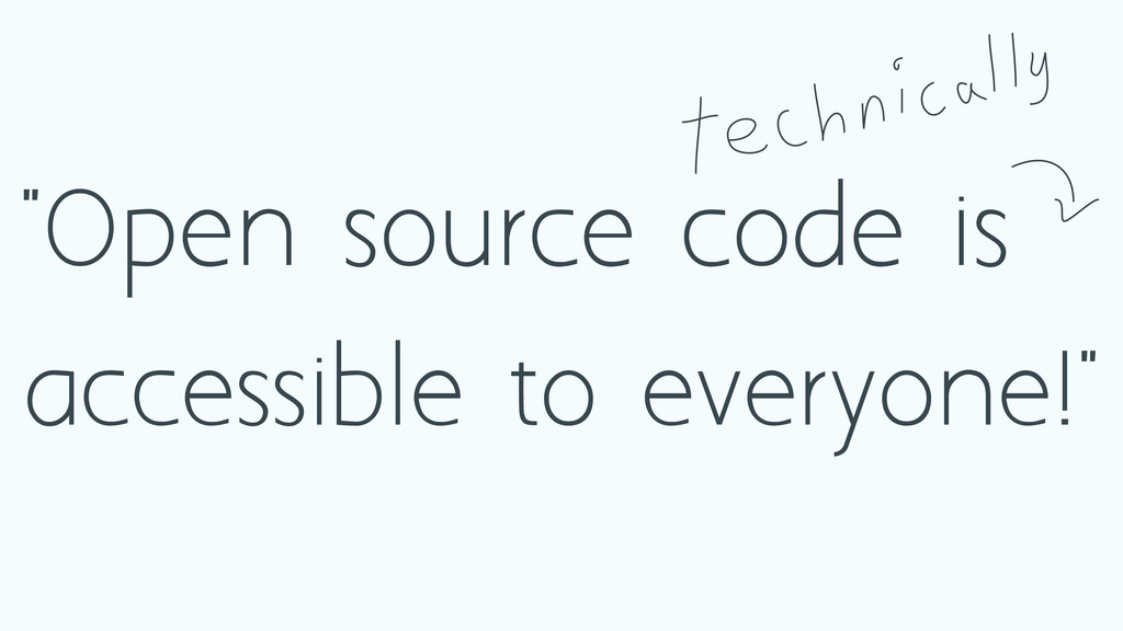 """Open source code is accessible to everyone!"""