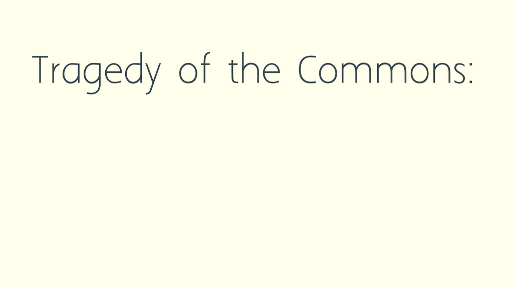 Tragedy of the Commons: