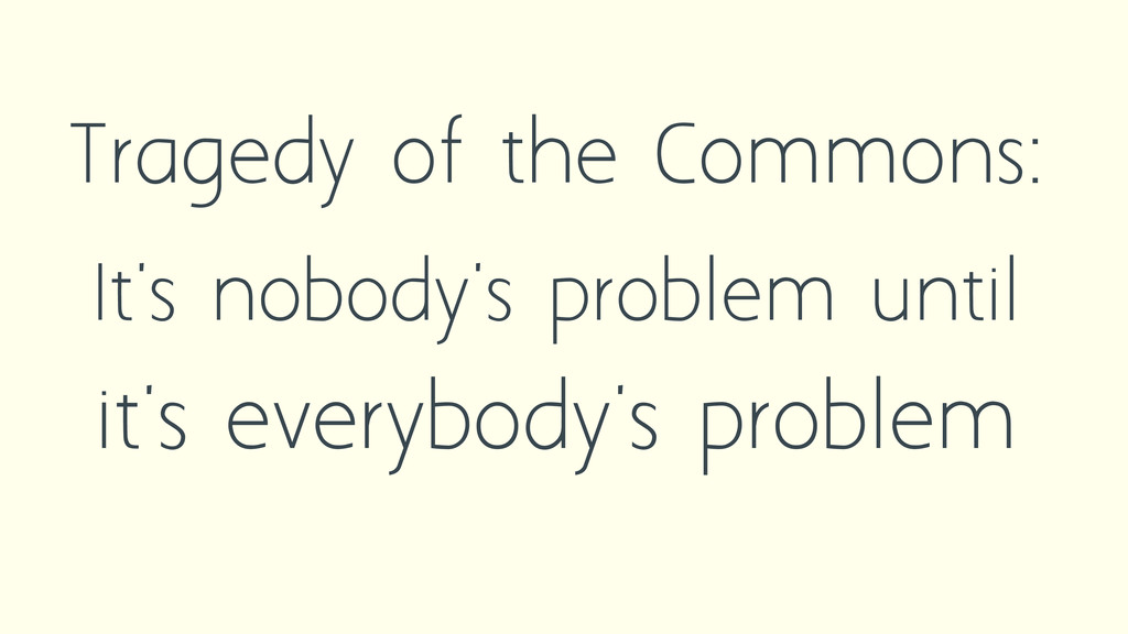 Tragedy of the Commons: It's nobody's problem u...