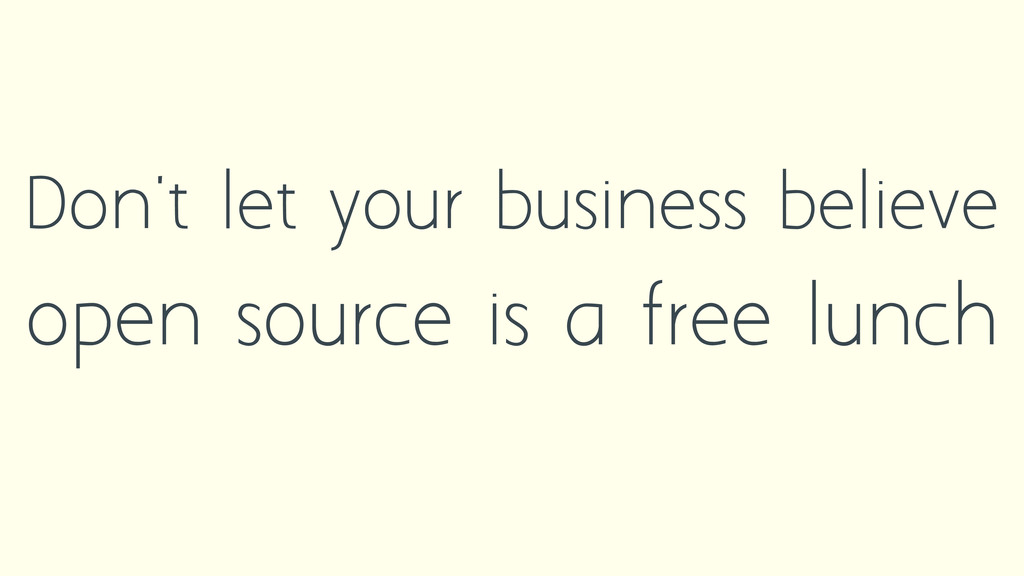 Don't let your business believe open source is ...