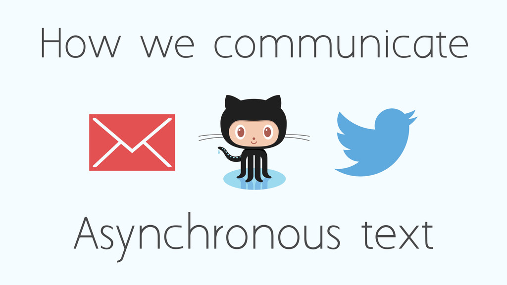 How we communicate Asynchronous text