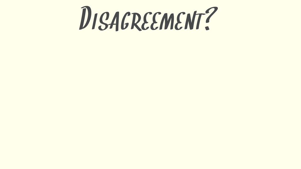 DISAGREEMENT?