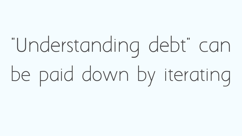 """Understanding debt"" can be paid down by iterat..."