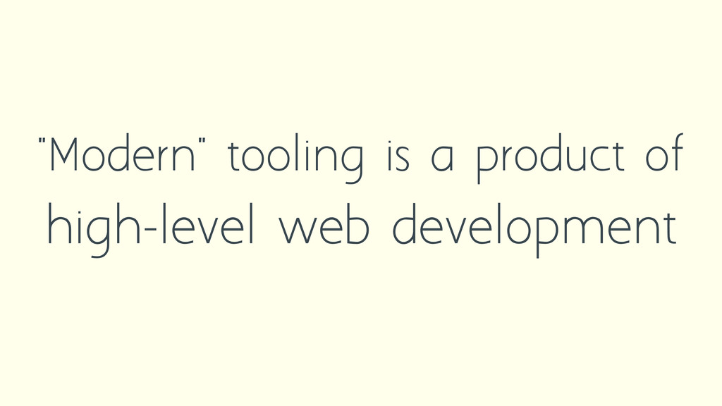 """Modern"" tooling is a product of high-level web..."