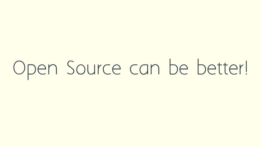 Open Source can be better!