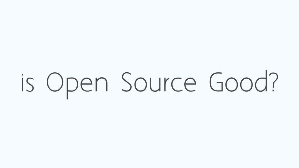 is Open Source Good?