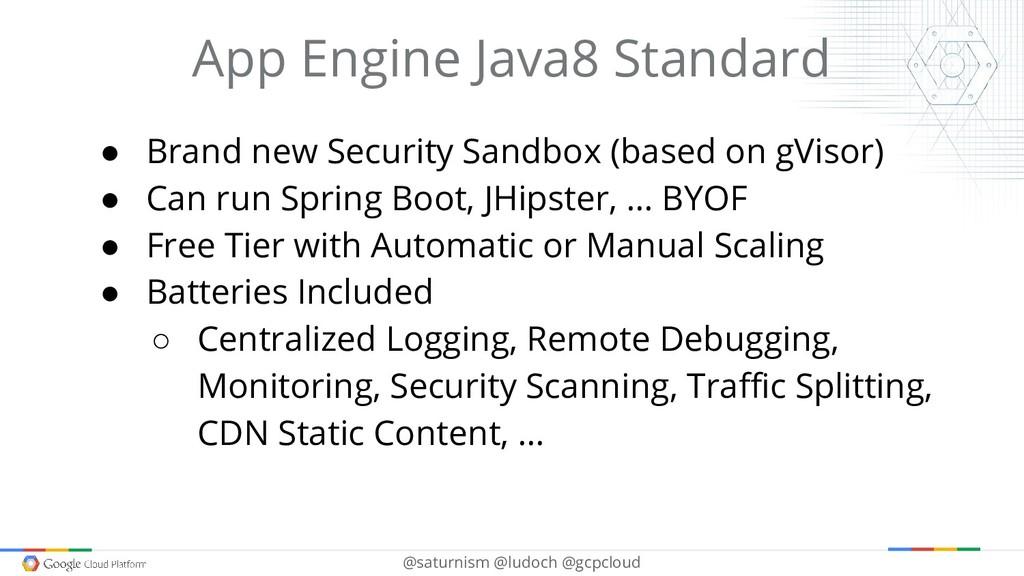 @saturnism @ludoch @gcpcloud App Engine Java8 S...