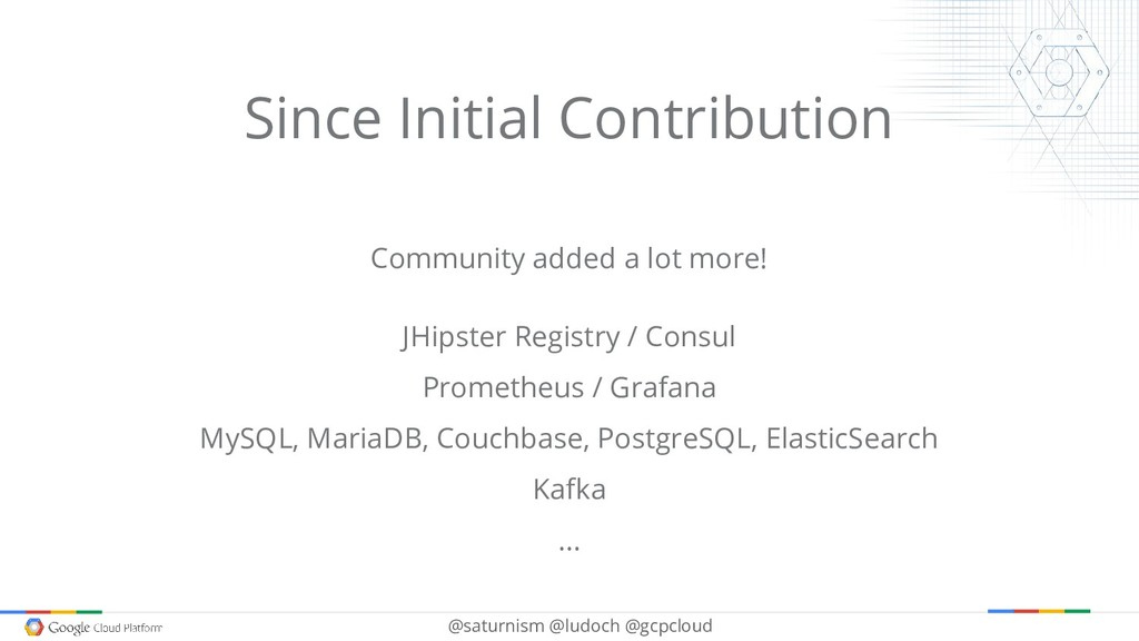 @saturnism @ludoch @gcpcloud Since Initial Cont...