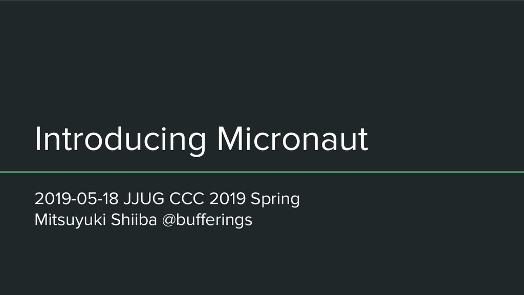 Introducing Micronaut 2019-05-18 JJUG CCC 2019 ...