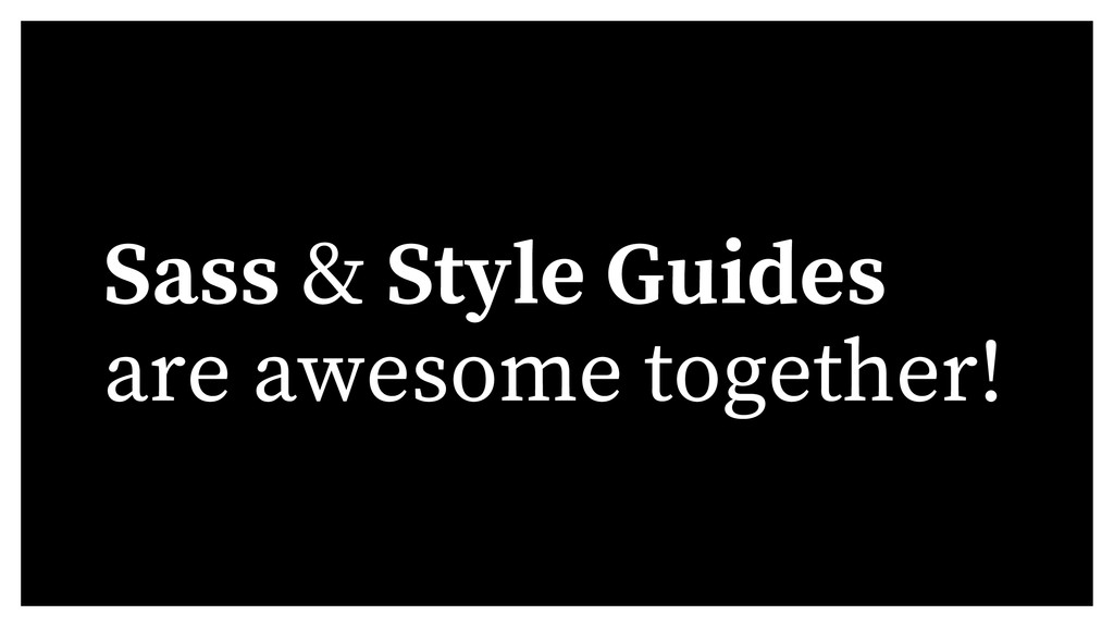 Sass & Style Guides are awesome together!