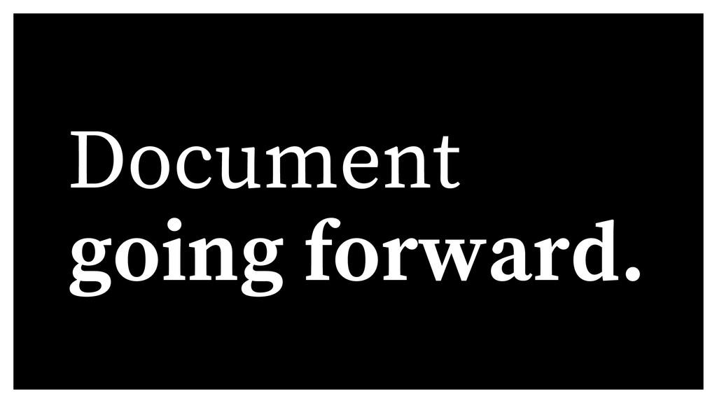 Document going forward.