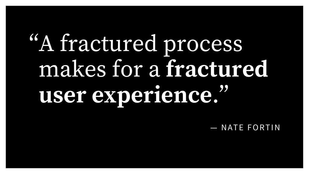 """— NATE FORTIN """"A fractured process makes for a ..."""