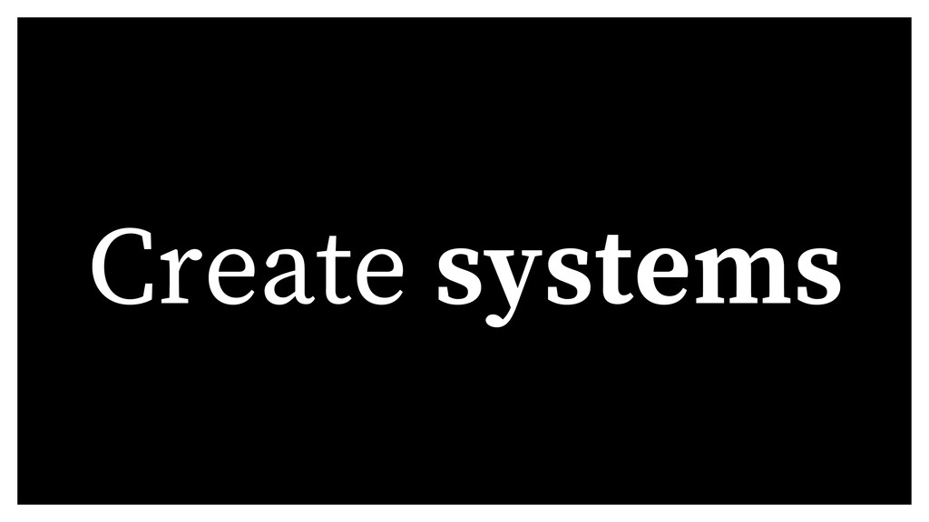 Create systems
