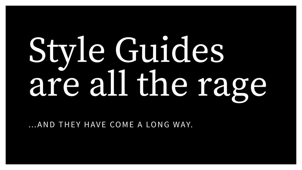 Style Guides are all the rage …AND THEY HAVE CO...