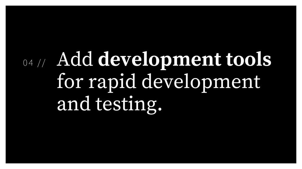 Add development tools for rapid development and...