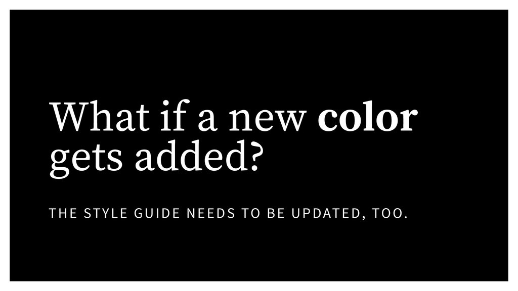 What if a new color gets added? THE STYLE GUIDE...