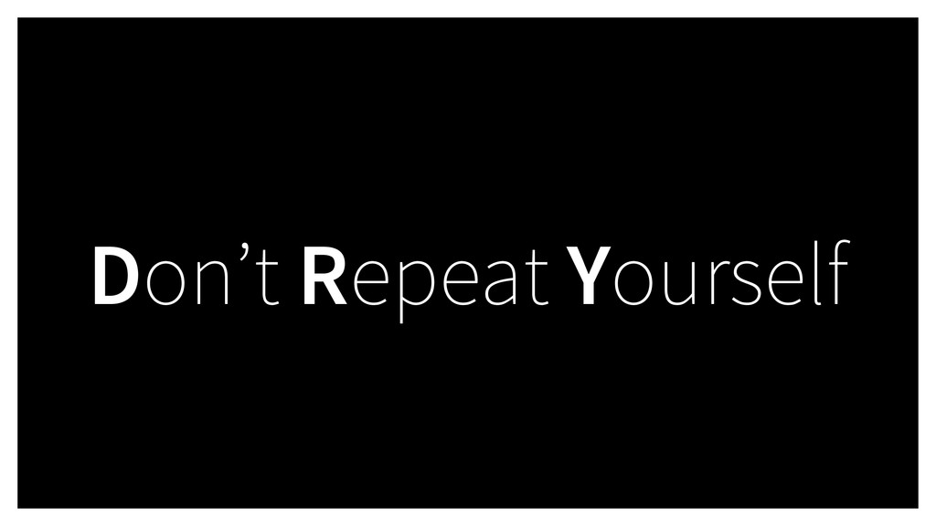 Don't Repeat Yourself