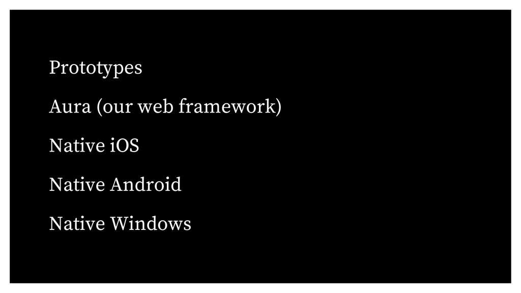 Prototypes Aura (our web framework) Native iOS ...
