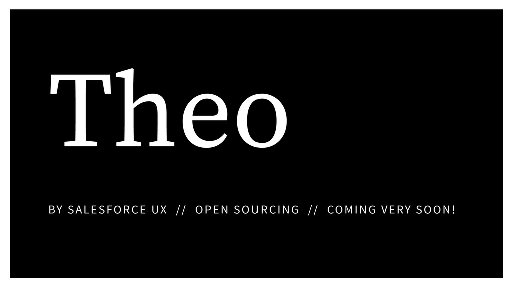 Theo BY SALESFORCE UX // OPEN SOURCING // COMIN...