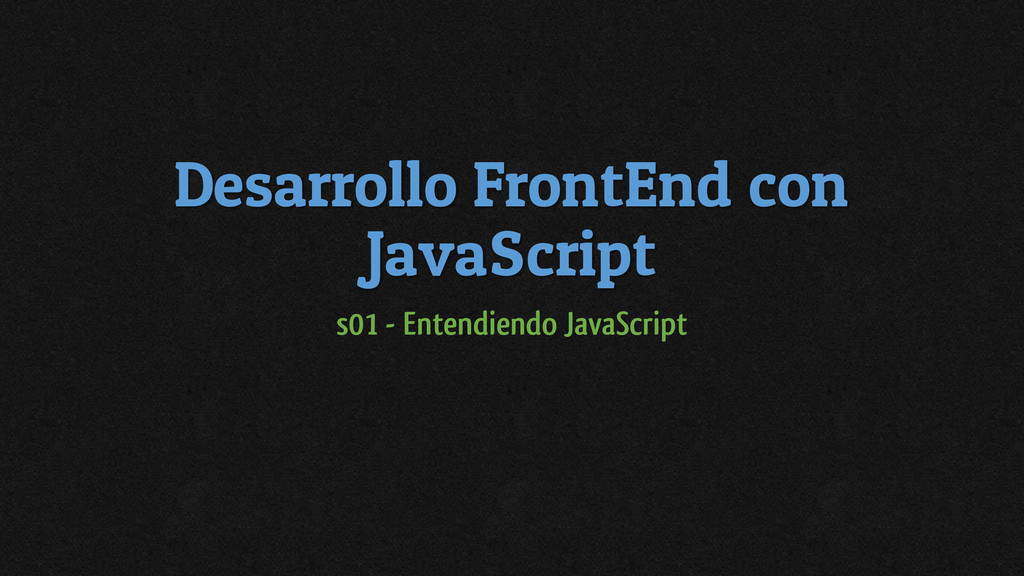 Desarrollo FrontEnd con JavaScript s01 - Entend...