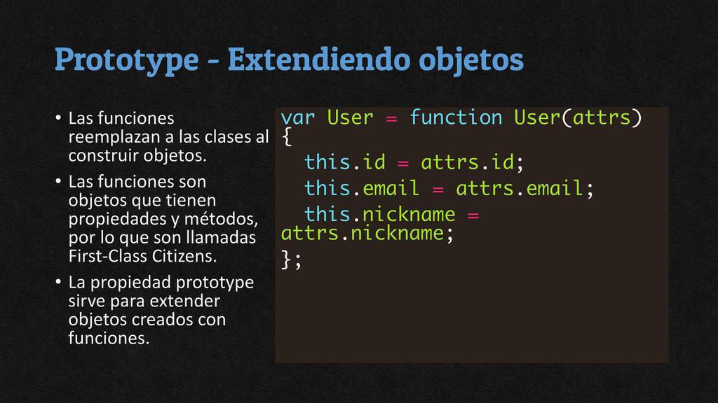 Prototype - Extendiendo objetos • Las funciones...