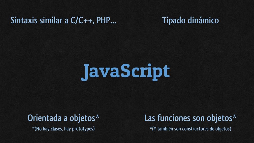 JavaScript Sintaxis similar a C/C++, PHP… Tipad...