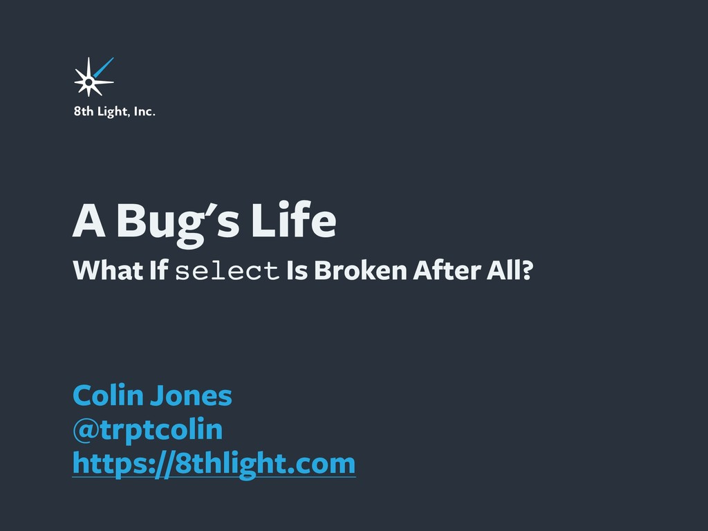 A Bug's Life What If select Is Broken After All...