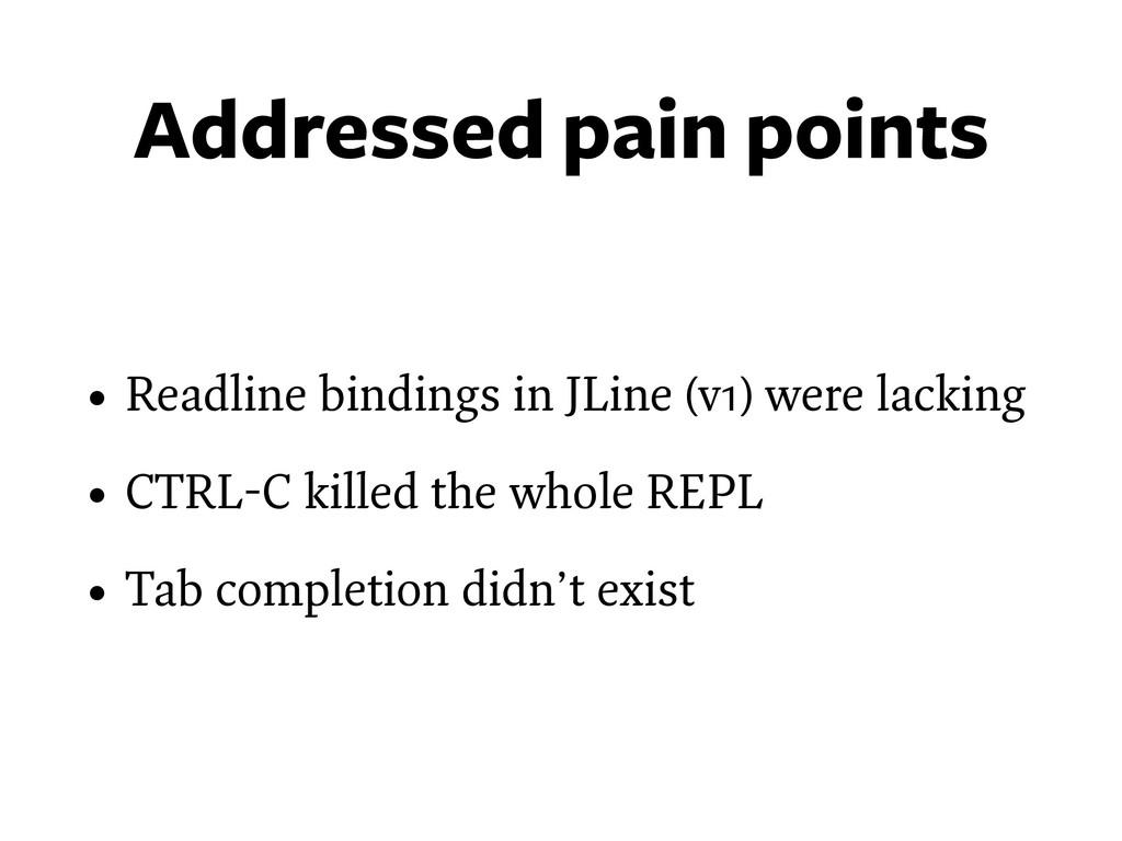 Addressed pain points • Readline bindings in JL...
