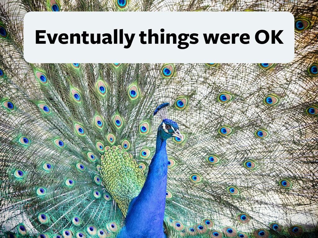 Eventually things were OK