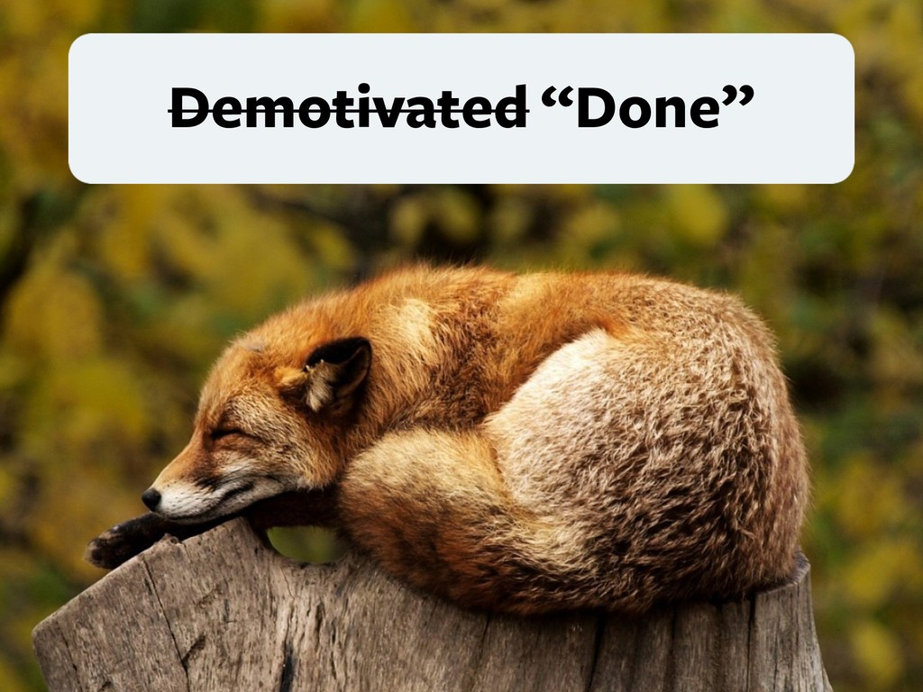 """Demotivated """"Done"""""""